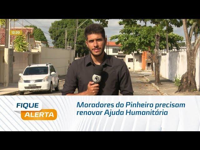 Moradores do Pinheiro precisam renovar Ajuda Humanitária a partir de hoje