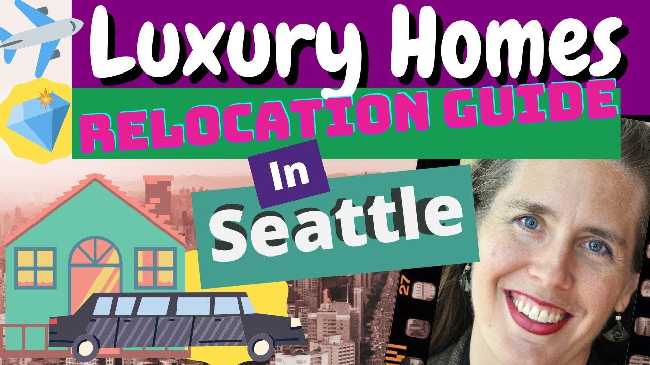 Relocating to Seattle - Luxury Real Estate Seattle WA - Orientation To The Best NW Neighborhoods