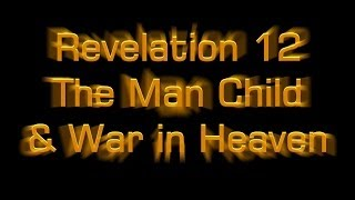Revelation 12: The Man Child And War in Heaven