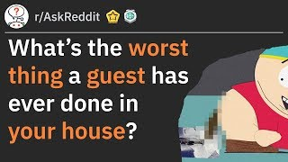 People Share The Worst Things A Guest Did At Their Home (r/AskReddit)