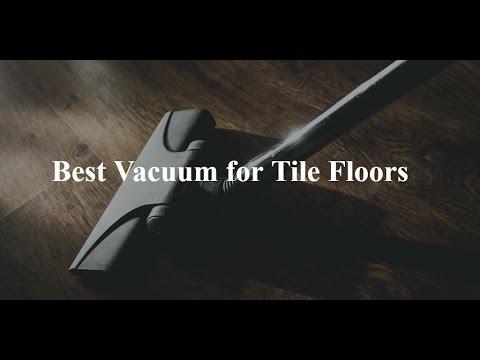 Top 5 Best Vacuum For Tile Floors 2017