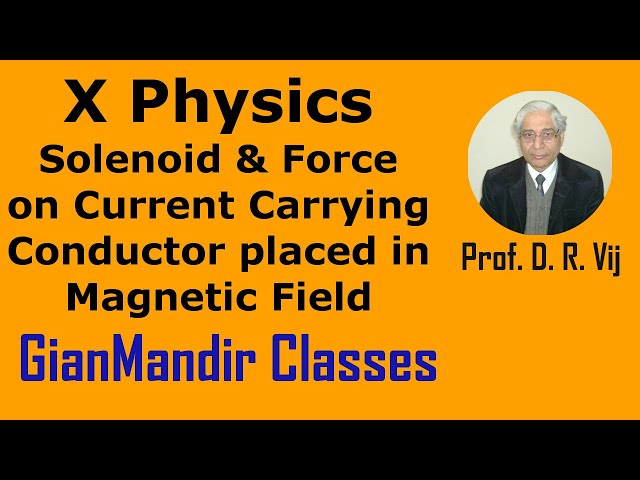 X Physics | Solenoid & Force on Current Carrying Conductor placed in Magnetic Field by Amrinder Sir