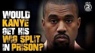 Would KANYE get his WIG SPLIT in Prison? - Prison Talk 15.17
