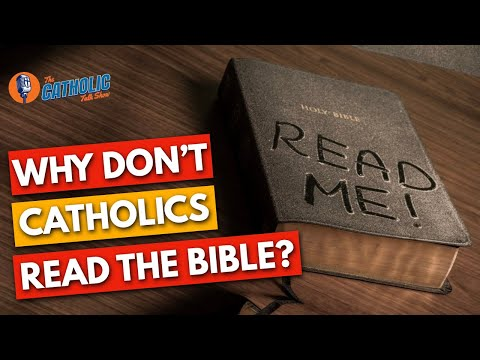 Why Don't Catholics Read The Bible (Or Do They?) | The Catholic Talk Show