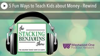 5 Fun Ways to Teach Kids about Money  Stacking Benjamins Rewind