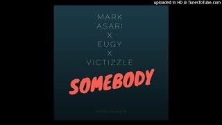Mark Asari - Somebody ft. Eugy & Victizzle