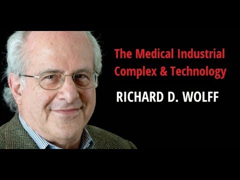 The Medical Industrial Complex & Technology   With Richard D. Wolff
