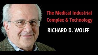 The Medical Industrial Complex & Technology | With Richard D. Wolff [2018]