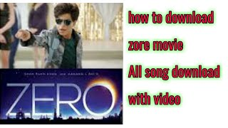How to download zero movie full video songs download  Zero songs download  free and video song