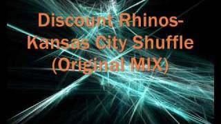 Discount Rhinos- Kansas City Shuffle (Original MIX)