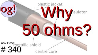 Why is Coax 50 Ohms? (#340)