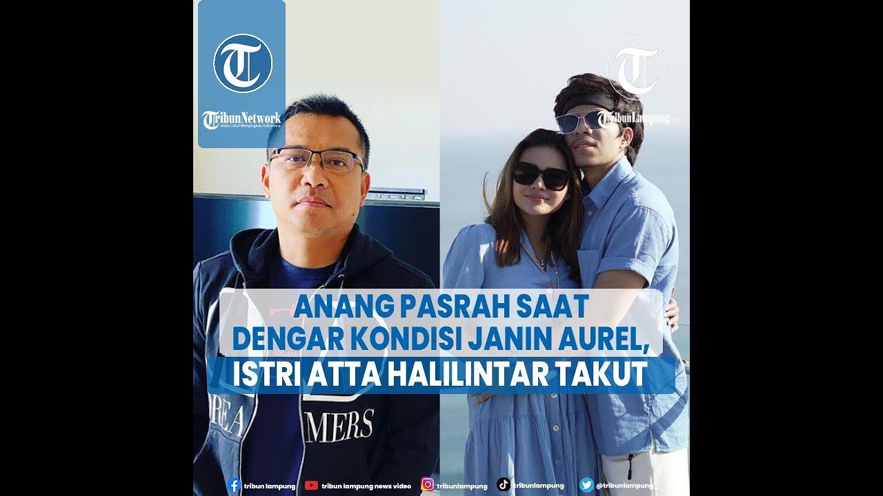 Download Artis Anang Hermansyah Pasrah saat Dengar Kondisi Janin Aurel, Istri Atta Halilintar Takut