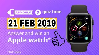 Amazon Quiz Today Answers | Win Apple Watch | 21 February 2019