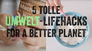 5 Tolle Umwelt-Lifehacks – for a better Planet