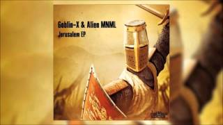 Goblin - X & Alien MNML - Jerusalem (Original Mix)