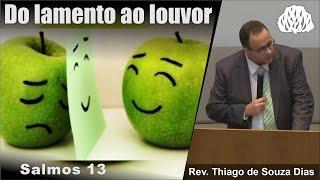 Salmos 13 - Do lamento ao louvor - Rev. Thiago de Souza Dias
