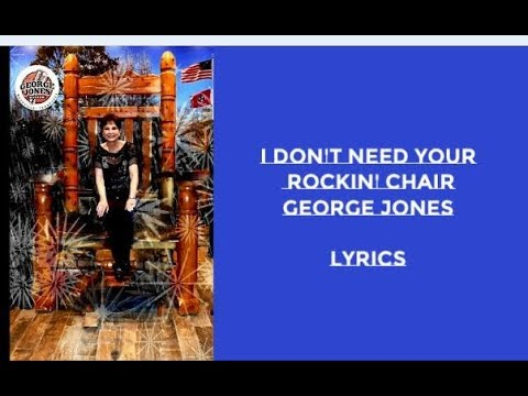 George Jones ~ I Don't Need Your Rocking Chair ~ Lyrics'