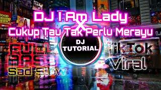 DJ I AM LADY X CUKUP TAU TAK PERLU MERAYU SLOW SAD BASS | DJ TUTORIAL RMX | FULL BASS GLERRR