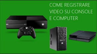 Tutorial - Come registrare video su console e PC