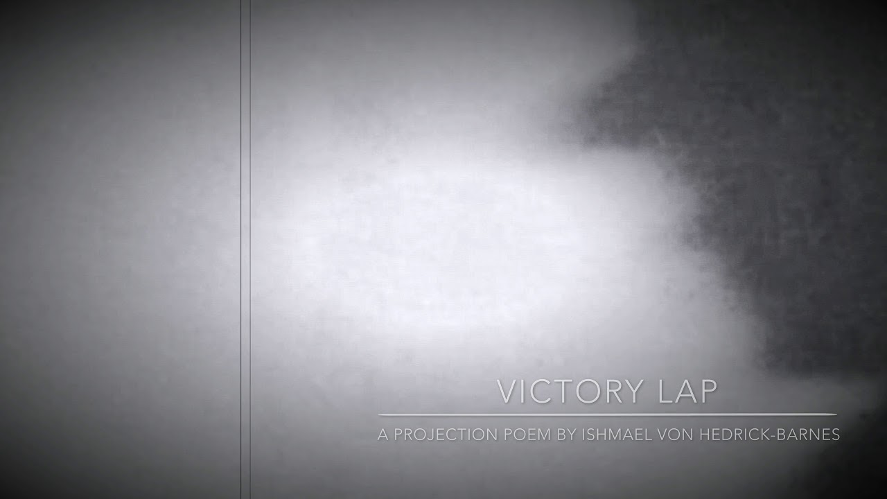 VICTORY LAP:  A Projection Poem by Ishmael von Heidrick-Barnes