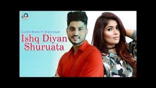 is-diya-shuruata---gurnam-bhullar-full-song-shipra-goyal-latest-punjabi-songs-2018