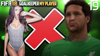 GIRLFRIEND CHEATED ON ME... | FIFA 18 Career Mode Goalkeeper w/Storylines | Episode #19