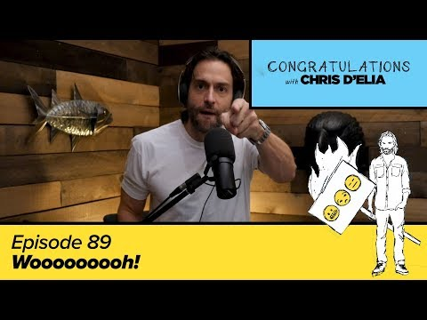 Congratulations Podcast w/ Chris D'Elia | EP89 - Wooooooooh!