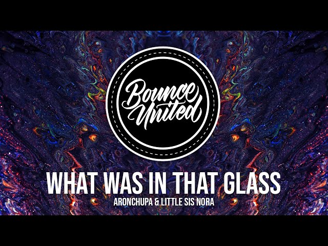 AronChupa & Little Sis Nora - What Was in That Glass