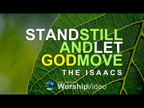 Stand Still And Let God Move - The Isaacs (With Lyrics)™HD