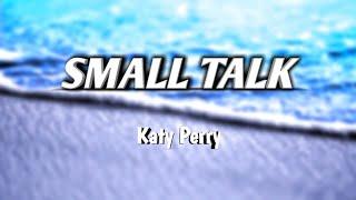 Katy Perry ~ Small Talk (Lyrics)