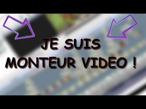 JE SUIS MONTEUR VIDEO (SEMI-PROFESSIONNEL) !