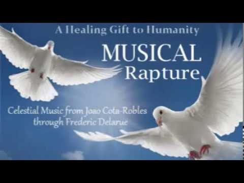 Musical Rapture ~ a healing gift for humanity ~ Frederic Delarue channeling Joao Cota-Robles
