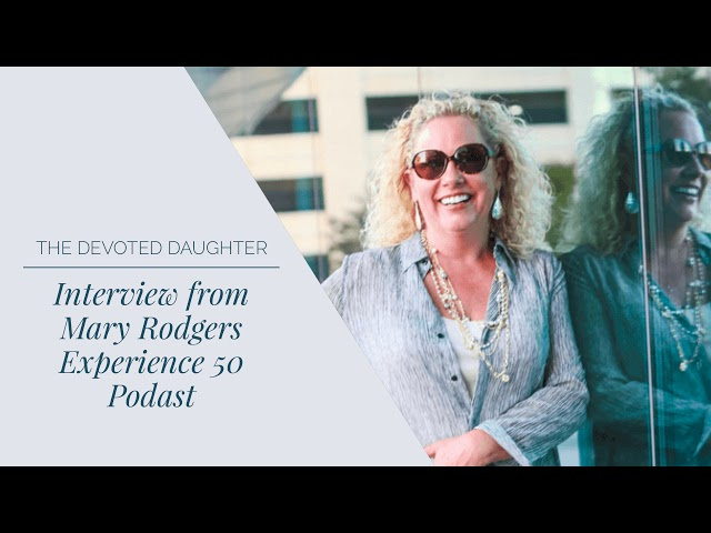 Caregiving Interview with Mary Rodgers | Experience 50 Podcast
