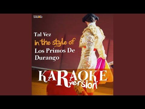 Tal Vez (In The Style Of Los Primos De Durango) (Karaoke Version)