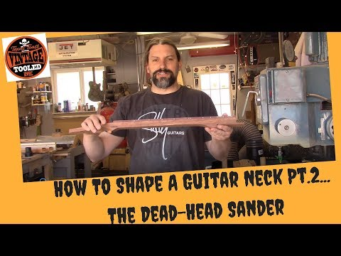 How To Shape A Guitar Neck Pt.2... The Dead-Head Sander