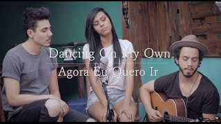 Agora eu quero ir/Dancing On My Own (cover) - Sabrina Lopes part. Renan Cavolik e Thiago Mart