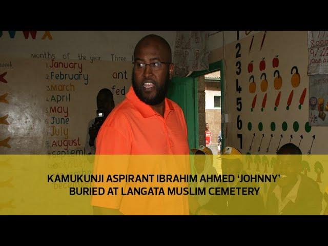 Kamukunji aspirant Ibrahim Ahmed 'Johnny' buried at Langata Muslim Cemetery