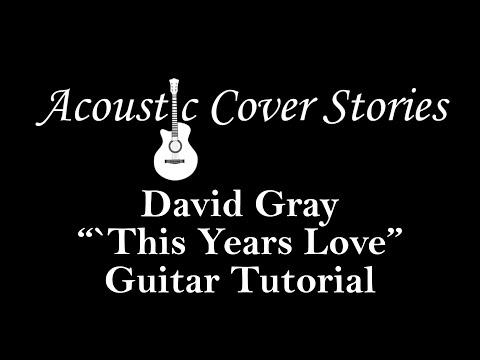 This Years Love guitar Lesson Tutorial - David Gray