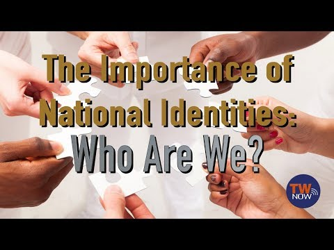 The Importance of National Identities: Who Are We? — TWNow  Episode_45