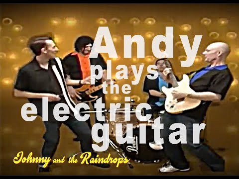 JOHNNY AND THE RAINDROPS - 'Andy plays the electric guitar'