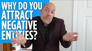 Why Do you Attract Negative Entity Attachments - Includes Removal Activation!