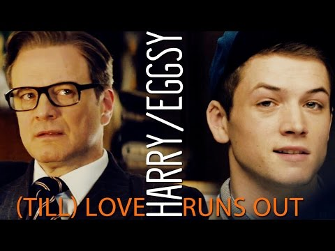 (till) Love runs out - Harry/Eggsy