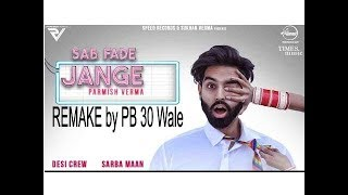 PARMISH VERMA | SAB FADE JANGE (REMAKE) | Desi Crew | Latest Punjabi Songs 2018 |