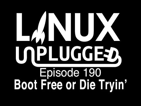 Boot Free or Die Tryin' | LINUX Unplugged 190