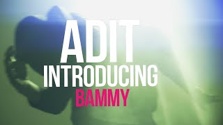 Please Don't Walk Away - ADIT Introducing BAMMY