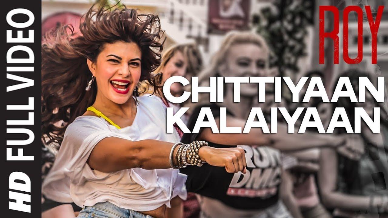 Chittiyaan Kalaiyaan Video Song Roy