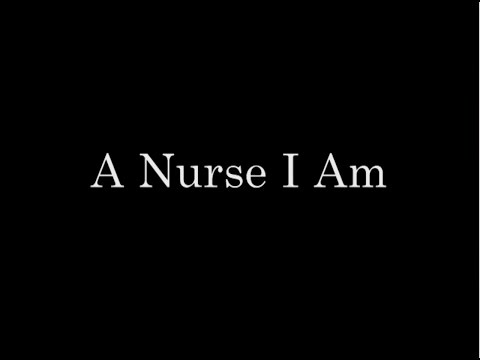 A NURSE I AM- Educational Nursing Documentary
