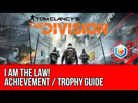The Division - I am the LAW! Achievement / Trophy Guide