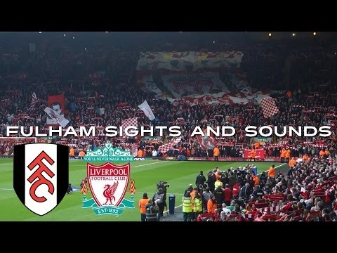 Fulham Sights and Sounds: Liverpool Away