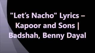 lets nacho lyrics – kapoor and sons badshah benny dayal